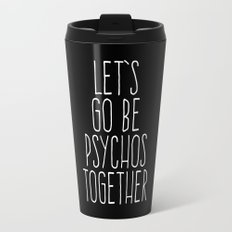 Let's Be Psychos Funny Quote Travel Mug