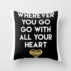 WHEREVER YOU GO GO WITH ALL YOUR HEART - love quote Throw Pillow