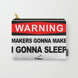 Makers gonna make, i gonna sleep Carry-All Pouch