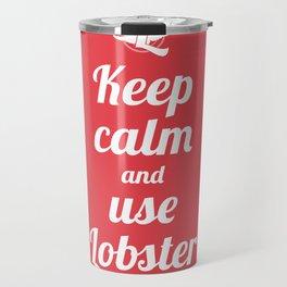 Keep calm and use Lobster Travel Mug