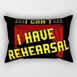 I Can't I Have Rehearsal Actor Actress Theater Fun Rectangular Pillow