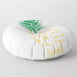 Be a Pineapple Stand Tall Wear a Crown and Be Sweet on the Inside Floor Pillow