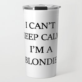 I can't keep calm I'm a blondie Travel Mug