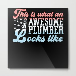 This Is What an Awesome Plumber Looks Metal Print