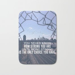 Being Strong Is The Only Choice Bath Mat