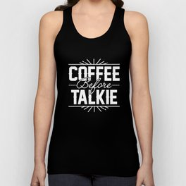 Coffee Before Talkie Funny Hilarious Womens Coffee T-Shirts Unisex Tank Top