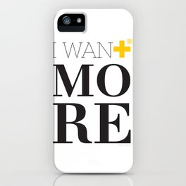 I WANT MORE iPhone Case