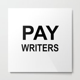 PAY WRITERS Metal Print