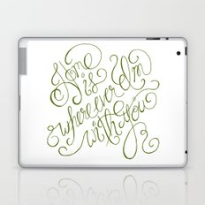 Home is wherever I'm with you.  Laptop & iPad Skin