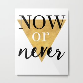 NOW OR NEVER Triangle Life Quote Typography Metal Print