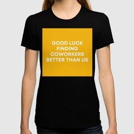 Good Luck Finding Coworkers Better Than Us | Mustard  T-shirt