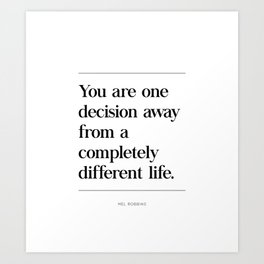 You Are One Decision Away From A Completely Different Life, Mel Robbins Quote Art Print