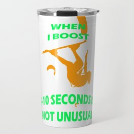 When I Boost 5-10 Seconds Is Not Unusual Neon Orange and Green Travel Mug