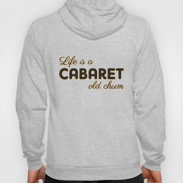 Life Is A Cabaret, Old Chum! Hoody