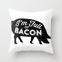 I'm Full of Bacon Throw Pillow