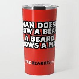 A MAN DOESN'T GROW A BEARD, A BEARD GROWS A MAN. Travel Mug