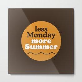 Less Monday More Summer Metal Print