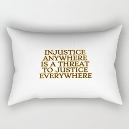 Injustice Anywhere Is A Threat To Justice Everywhere - social justice quotes Rectangular Pillow