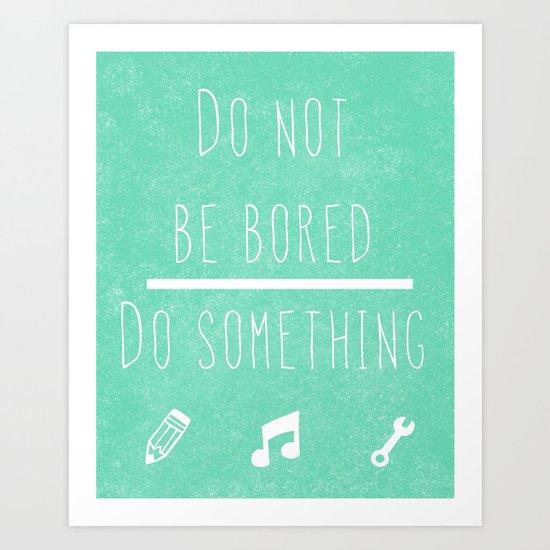 Do not be bored do something Art Print