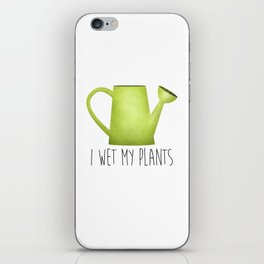I Wet My Plants iPhone Skin