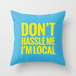 Don't Hassle Me, I'm Local Throw Pillow