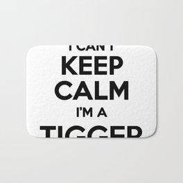 I cant keep calm I am a TIGGER Bath Mat