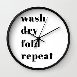 wash fold dry repeat Wall Clock