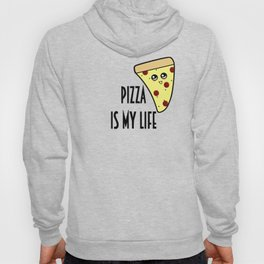Pizza is my life Hoody