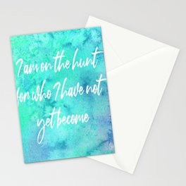 I am on the hunt for who I have not yet become Stationery Cards