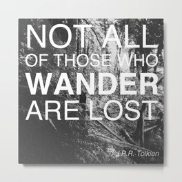 NOT ALL OF THOSE WHO WANDER ARE LOST Metal Print