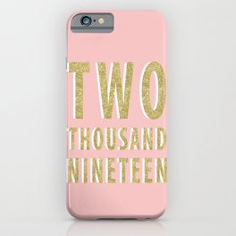 Two Thousand Nineteen iPhone Case
