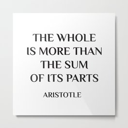 Aristotle Quote - The whole is more than the sum of its parts Metal Print