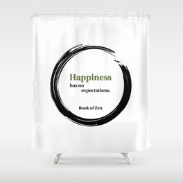 Happiness Has No Expectations Quote Shower Curtain