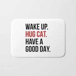 Wake Up, Hug Cat, Have a Good Day Bath Mat
