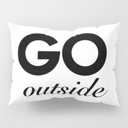 go outside Pillow Sham
