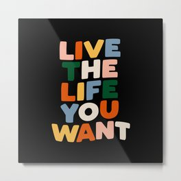 Life the Life You Want - Motivational Typography Metal Print