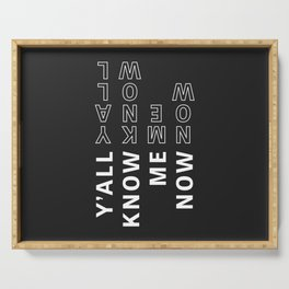 Y'All Know Me Now - Typography Serving Tray