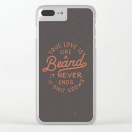 True Love Is Like A Beard It Never Ends It Only Grows Clear iPhone Case