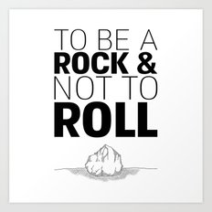 To Be A Rock & Not To Roll Art Print