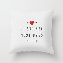I Love You Most Days Throw Pillow
