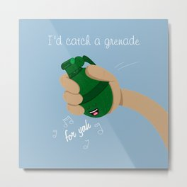 I'd catch a grenade for ya quote Metal Print