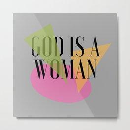 God IS a Woman 2 Metal Print