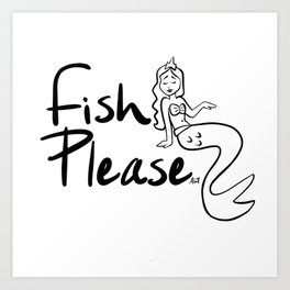 Mermaid Fish Please Art Print
