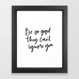 Be so good they can't ignore you Framed Art Print
