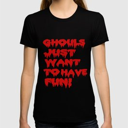 Ghouls Just Want to Have Fun! (Text)  T-shirt