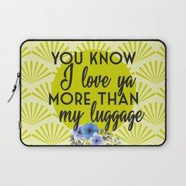 Love Ya More Than My Luggage Steel Magnolias Laptop Sleeve