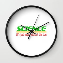 "A Nice Simple Lies Tee For Liars Saying ""Science It's Just Without The Lies"" T-shirt Design Sci Wall Clock"