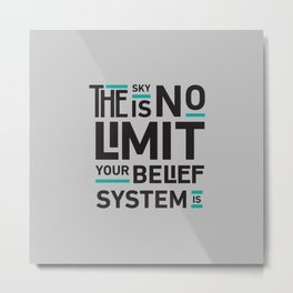 The Sky Is No Limit Your Belief System Is Metal Print