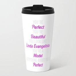 You're Perfect Beautiful You Look Linda Evangelista Travel Mug