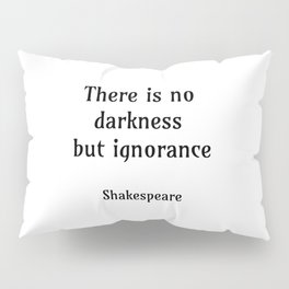 There is no darkness but ignorance Pillow Sham